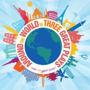 Season graphic for Around the World in Three Great Plays and one great dance