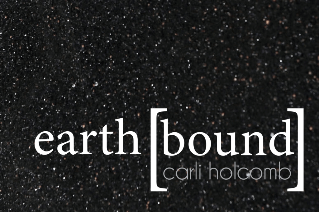 earth [bound] by Carli Holcomb